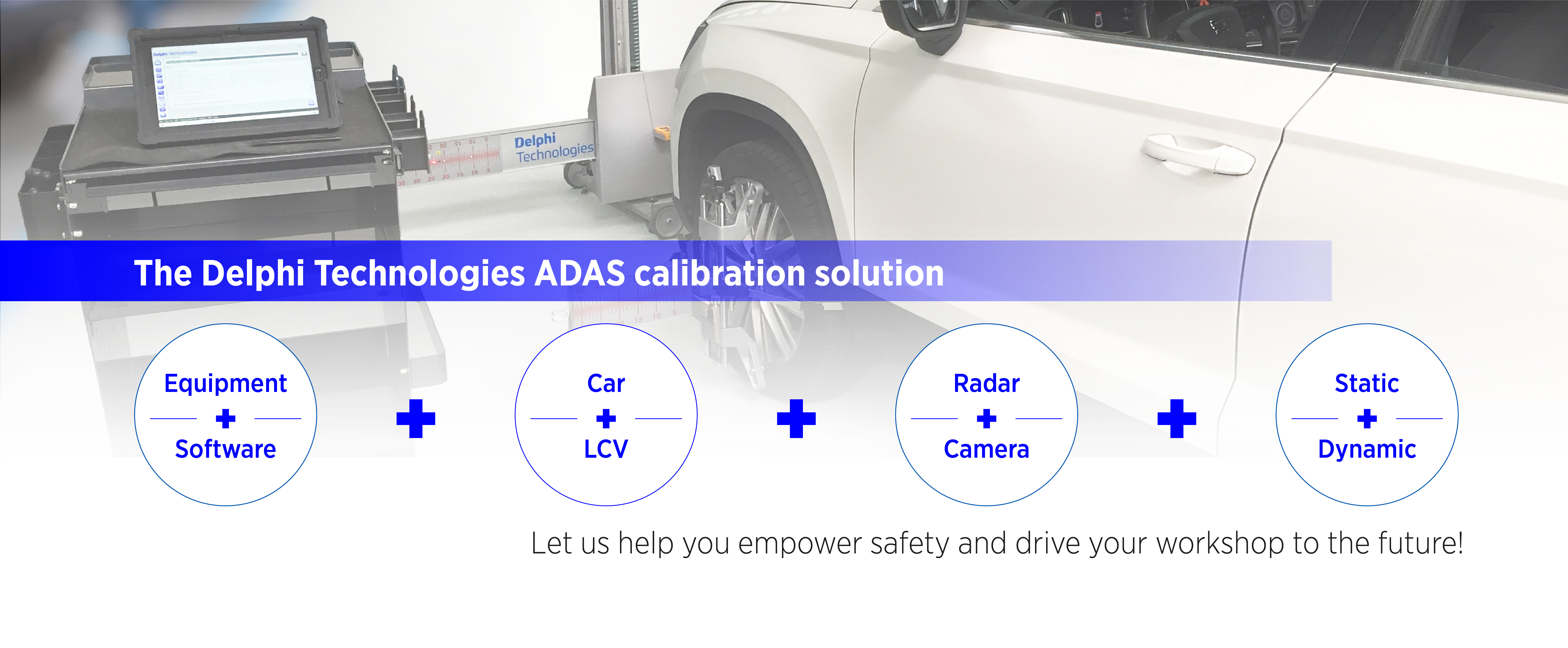 Delphi Technologies offers a comprehensive ADAS calibration solution with equipment and software for car and LCV, including radar and camera, static and dynamic