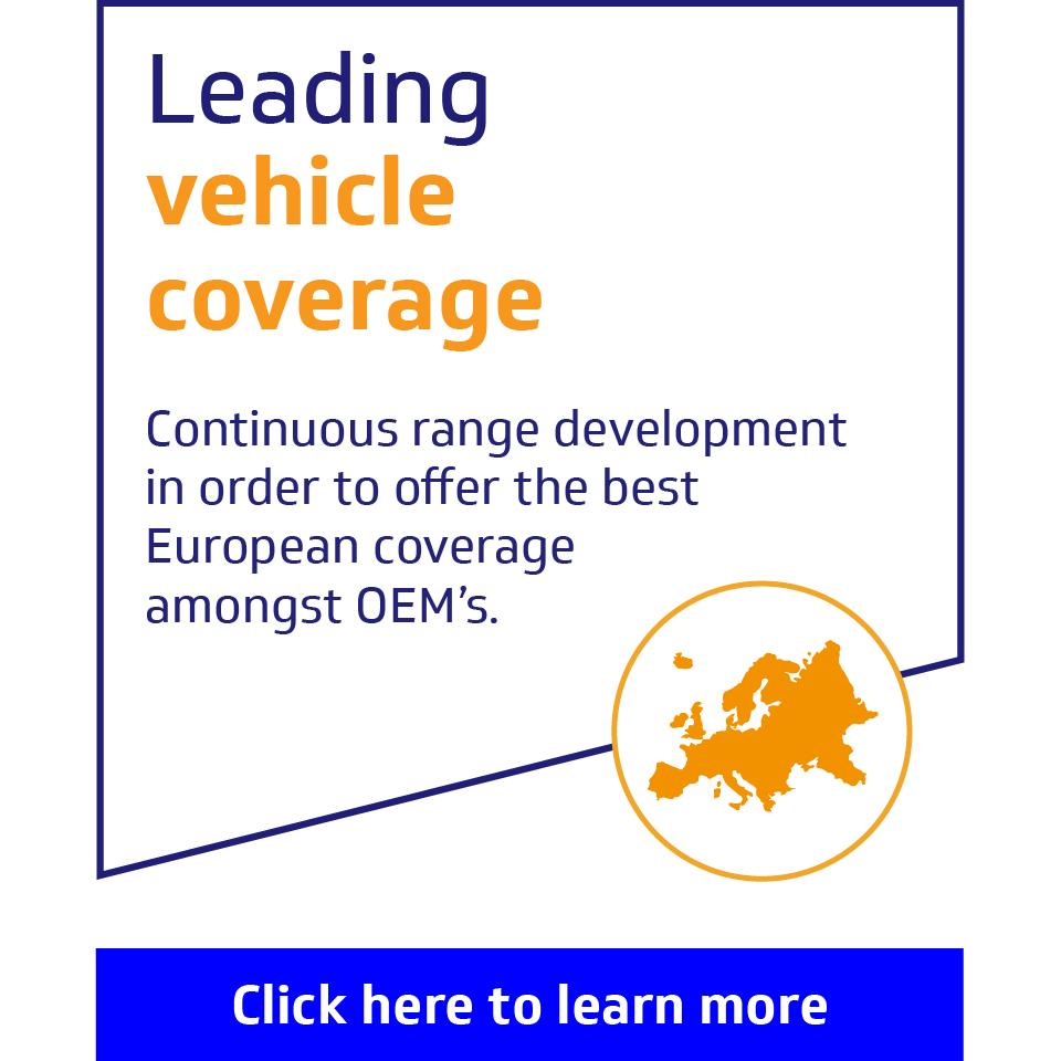 Leading vehicle coverage: Continuous range development in order to offer the best European coverage amongst OEM's.